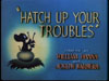 Hatch Up Your Troubles