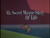 Ah sweet Mouse-story of Life