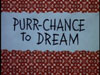 Purr-Chance to Dream
